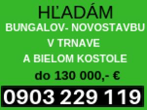 Hľadám na kúpu novostavbu-bungalov do 130 000,- € v Trnave alebo Bielom Kostole